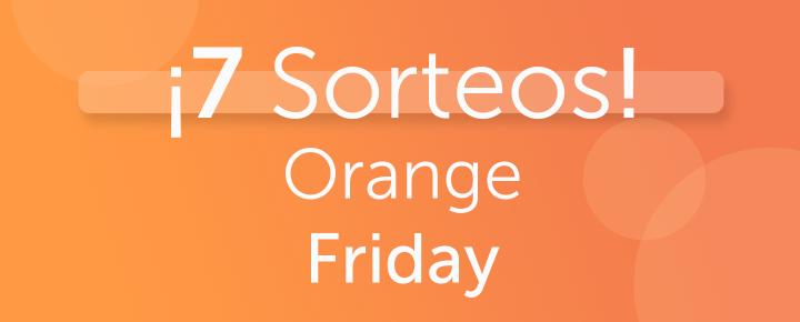 Promoción: 7 Sorteos Orange Friday